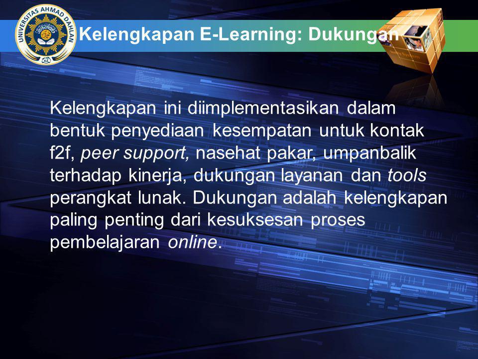 Kelengkapan E-Learning: Dukungan Kelengkapan ini diimplementasikan dalam bentuk penyediaan kesempatan untuk kontak f2f, peer support, nasehat pakar, umpanbalik terhadap kinerja, dukungan layanan dan tools perangkat lunak.