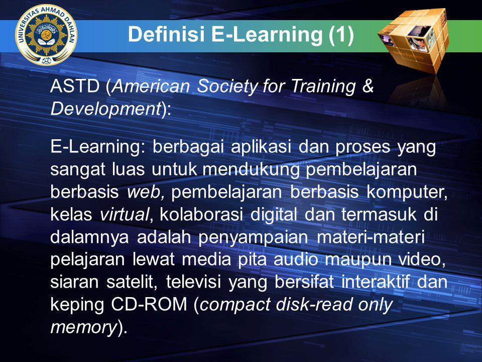 Definisi E-Learning (1) E-Learning: berbagai aplikasi dan proses yang sangat luas untuk mendukung pembelajaran berbasis web, pembelajaran berbasis komputer, kelas virtual, kolaborasi digital dan termasuk di dalamnya adalah penyampaian materi-materi pelajaran lewat media pita audio maupun video, siaran satelit, televisi yang bersifat interaktif dan keping CD-ROM (compact disk-read only memory).