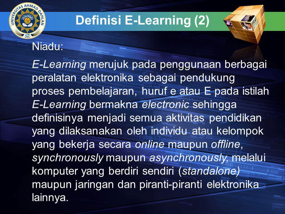 Definisi E-Learning (2) E-Learning merujuk pada penggunaan berbagai peralatan elektronika sebagai pendukung proses pembelajaran, huruf e atau E pada i