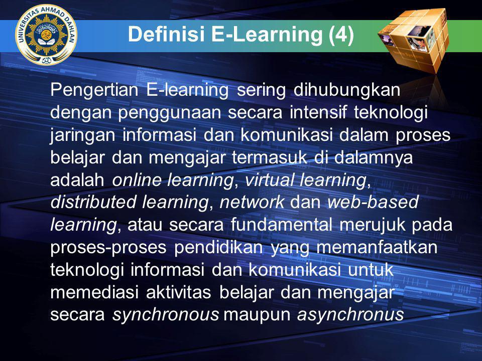 Definisi E-Learning (4) Pengertian E-learning sering dihubungkan dengan penggunaan secara intensif teknologi jaringan informasi dan komunikasi dalam p