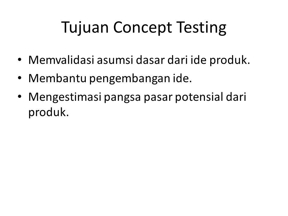 Tujuan Concept Testing • Memvalidasi asumsi dasar dari ide produk. • Membantu pengembangan ide. • Mengestimasi pangsa pasar potensial dari produk.
