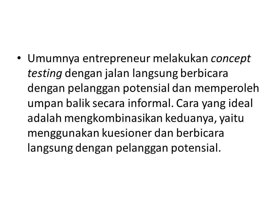 • Umumnya entrepreneur melakukan concept testing dengan jalan langsung berbicara dengan pelanggan potensial dan memperoleh umpan balik secara informal