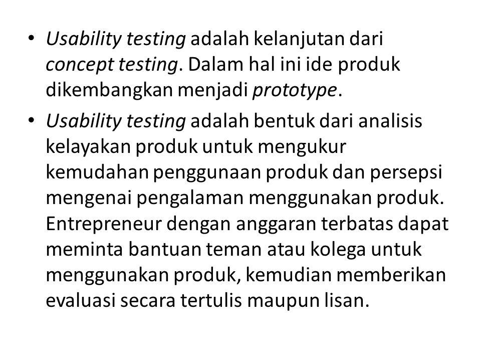 • Usability testing adalah kelanjutan dari concept testing. Dalam hal ini ide produk dikembangkan menjadi prototype. • Usability testing adalah bentuk