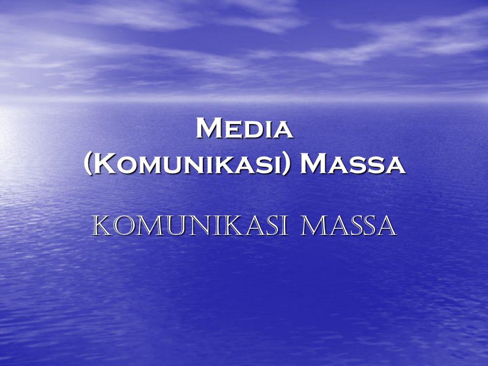 Media (Komunikasi) Massa Komunikasi Massa