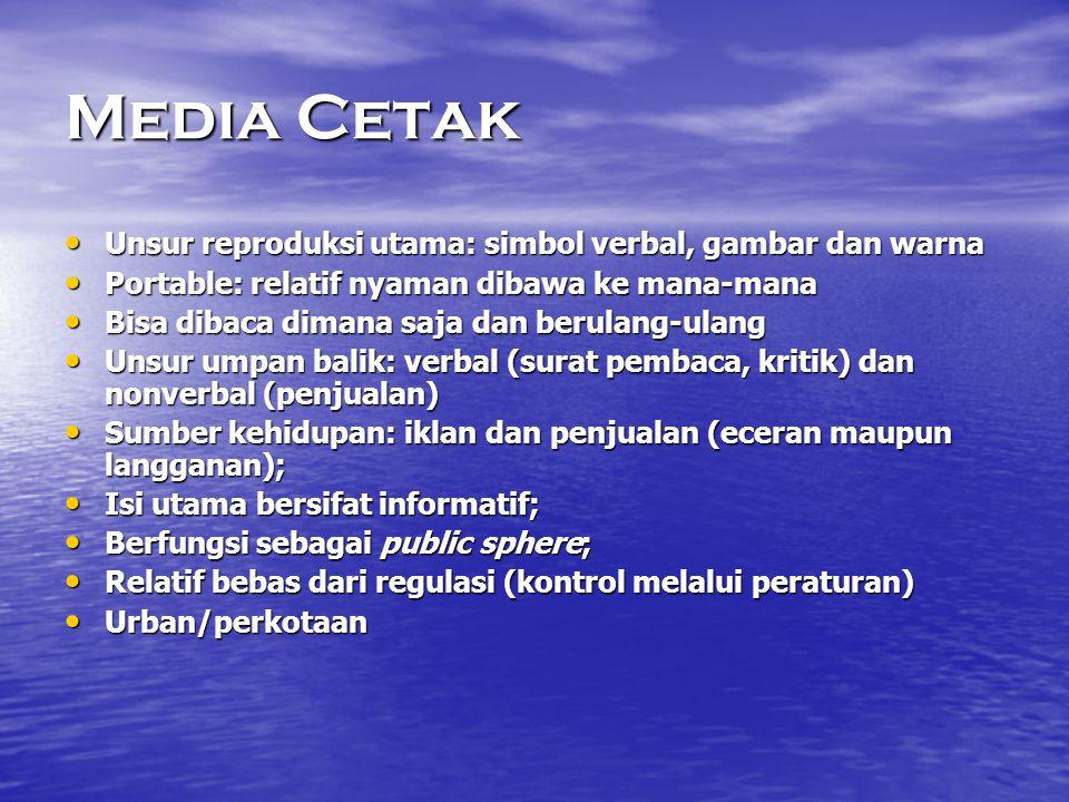 Media Cetak • Unsur reproduksi utama: simbol verbal, gambar dan warna • Portable: relatif nyaman dibawa ke mana-mana • Bisa dibaca dimana saja dan ber