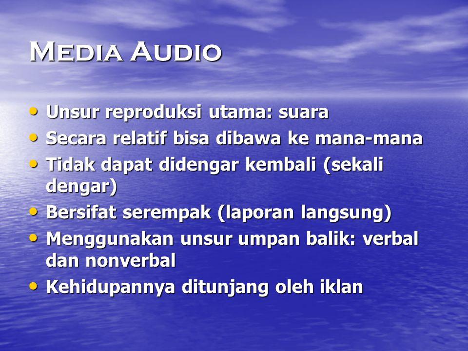Media Audio • Unsur reproduksi utama: suara • Secara relatif bisa dibawa ke mana-mana • Tidak dapat didengar kembali (sekali dengar) • Bersifat seremp