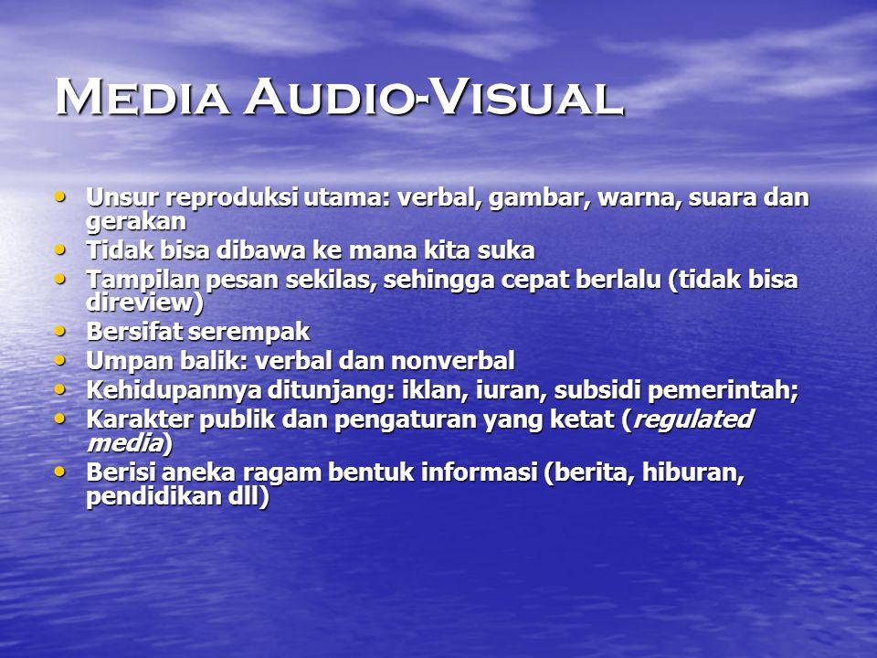 Media Audio-Visual • Unsur reproduksi utama: verbal, gambar, warna, suara dan gerakan • Tidak bisa dibawa ke mana kita suka • Tampilan pesan sekilas,