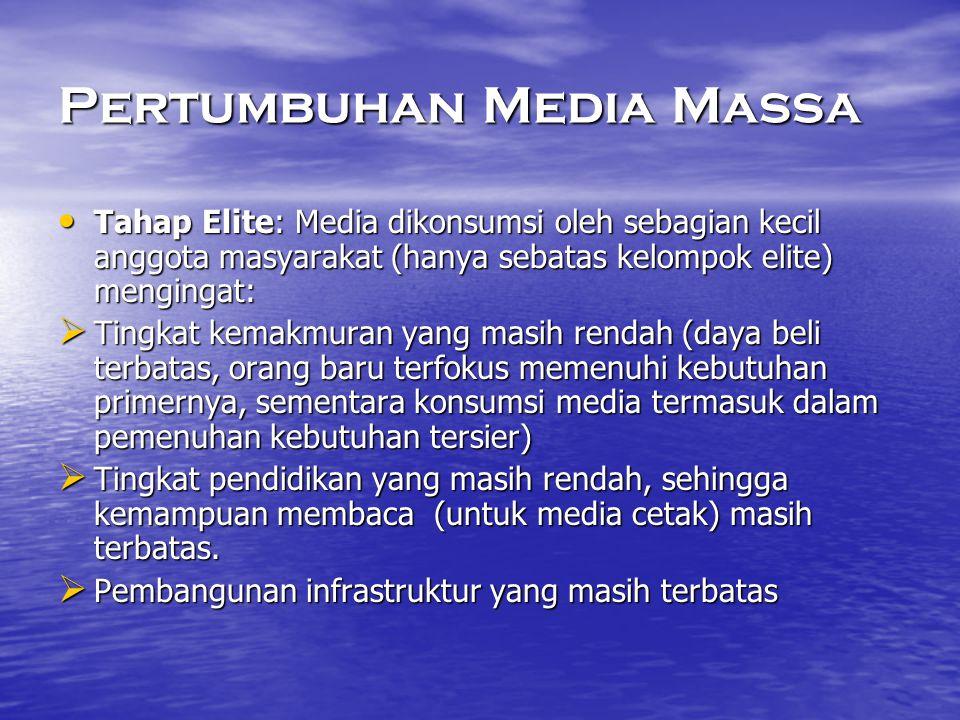 Pertumbuhan Media Massa • Tahap Elite: Media dikonsumsi oleh sebagian kecil anggota masyarakat (hanya sebatas kelompok elite) mengingat:  Tingkat kem