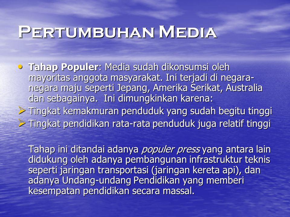 Pertumbuhan Media • Tahap Populer: Media sudah dikonsumsi oleh mayoritas anggota masyarakat. Ini terjadi di negara- negara maju seperti Jepang, Amerik