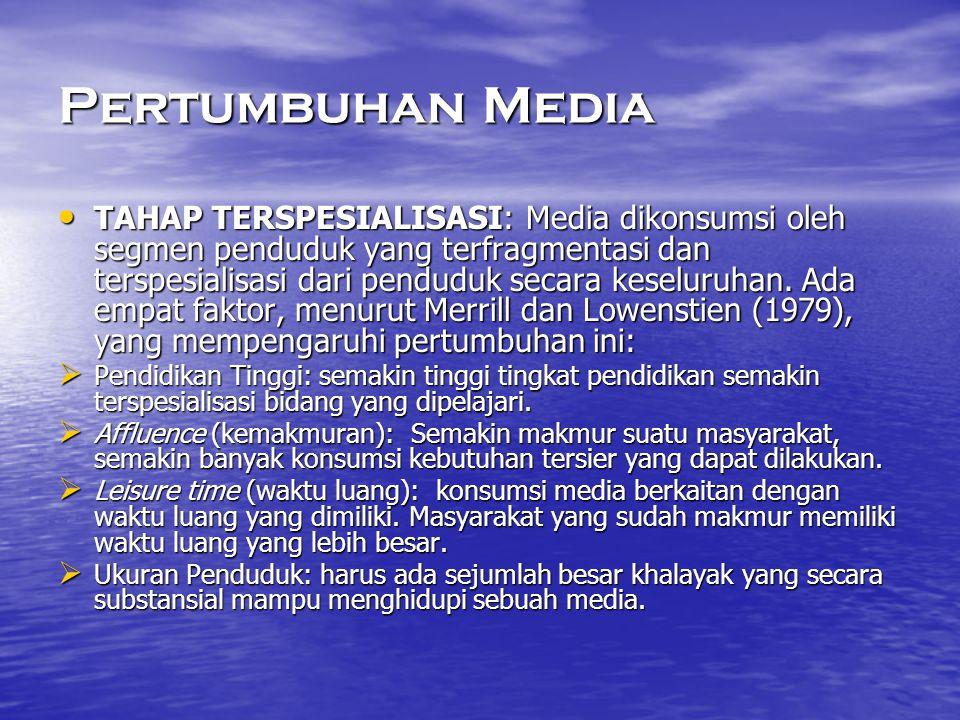 Pertumbuhan Media • TAHAP TERSPESIALISASI: Media dikonsumsi oleh segmen penduduk yang terfragmentasi dan terspesialisasi dari penduduk secara keseluru