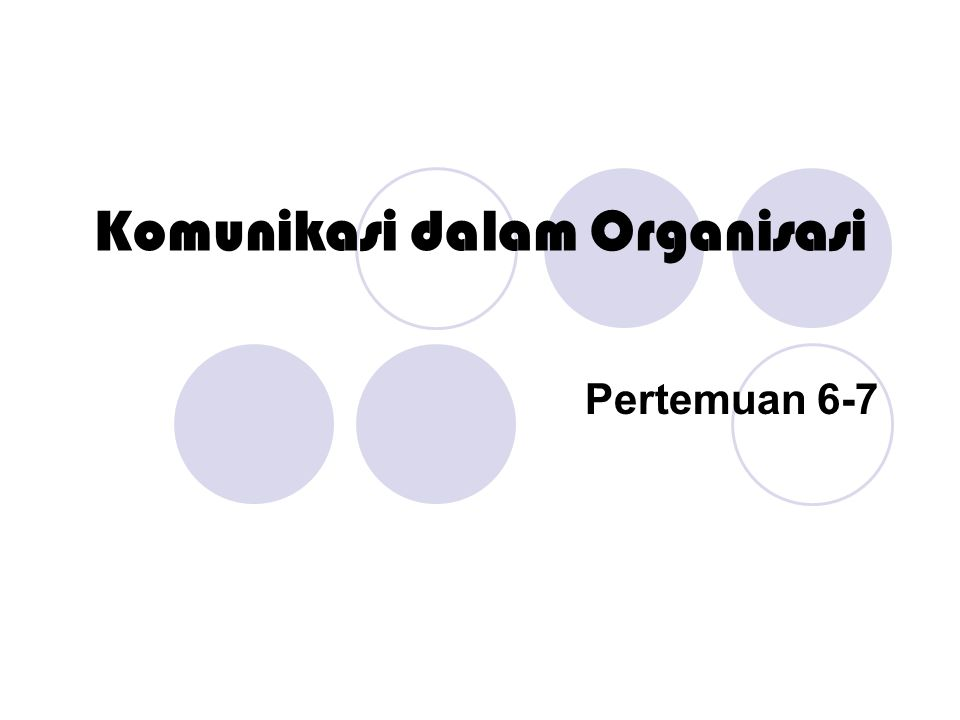 Pertemuan 6-7 Komunikasi dalam Organisasi
