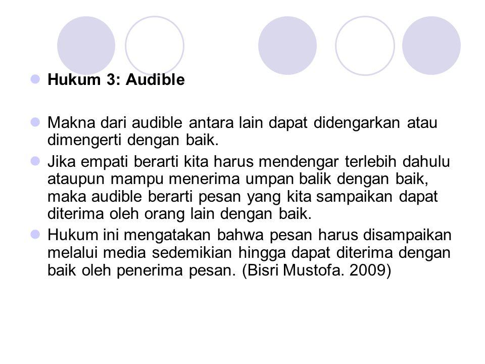  Hukum 3: Audible  Makna dari audible antara lain dapat didengarkan atau dimengerti dengan baik.  Jika empati berarti kita harus mendengar terlebih