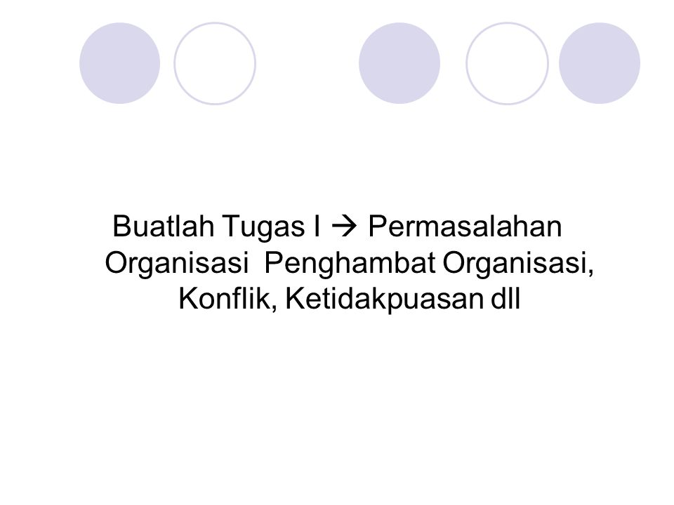 Buatlah Tugas I  Permasalahan Organisasi Penghambat Organisasi, Konflik, Ketidakpuasan dll