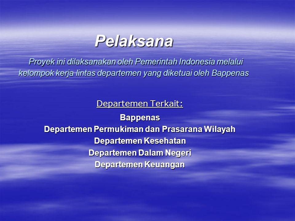 Pelaksana Proyek ini dilaksanakan oleh Pemerintah Indonesia melalui kelompok kerja lintas departemen yang diketuai oleh Bappenas Departemen Terkait: Bappenas Departemen Permukiman dan Prasarana Wilayah Departemen Kesehatan Departemen Dalam Negeri Departemen Keuangan