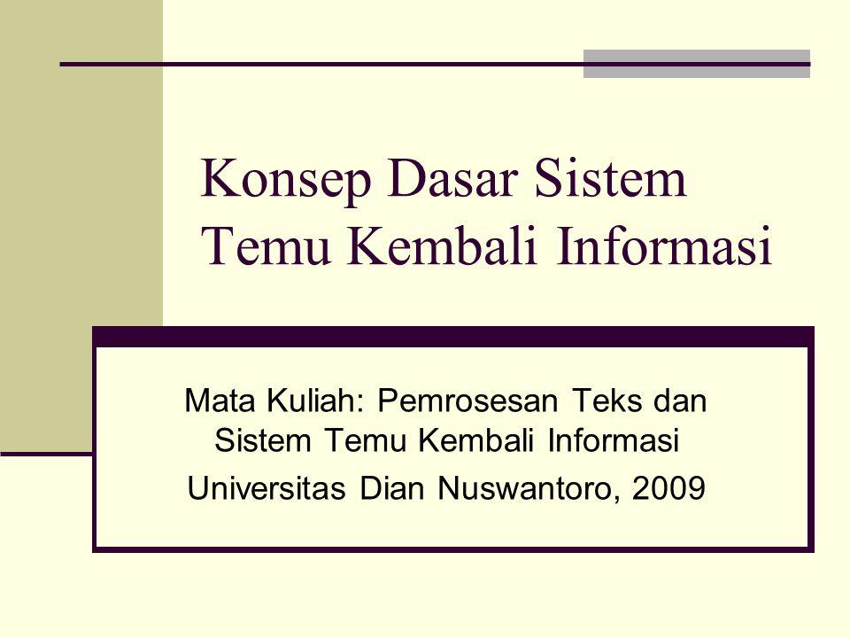 Tujuan Sesi Ini  Memahami konsep dasar pemrosesan teks dan sistem temu kembali informasi.