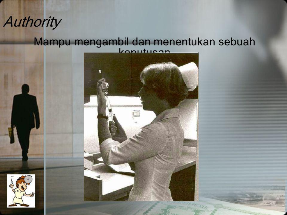 Authority Mampu mengambil dan menentukan sebuah keputusan