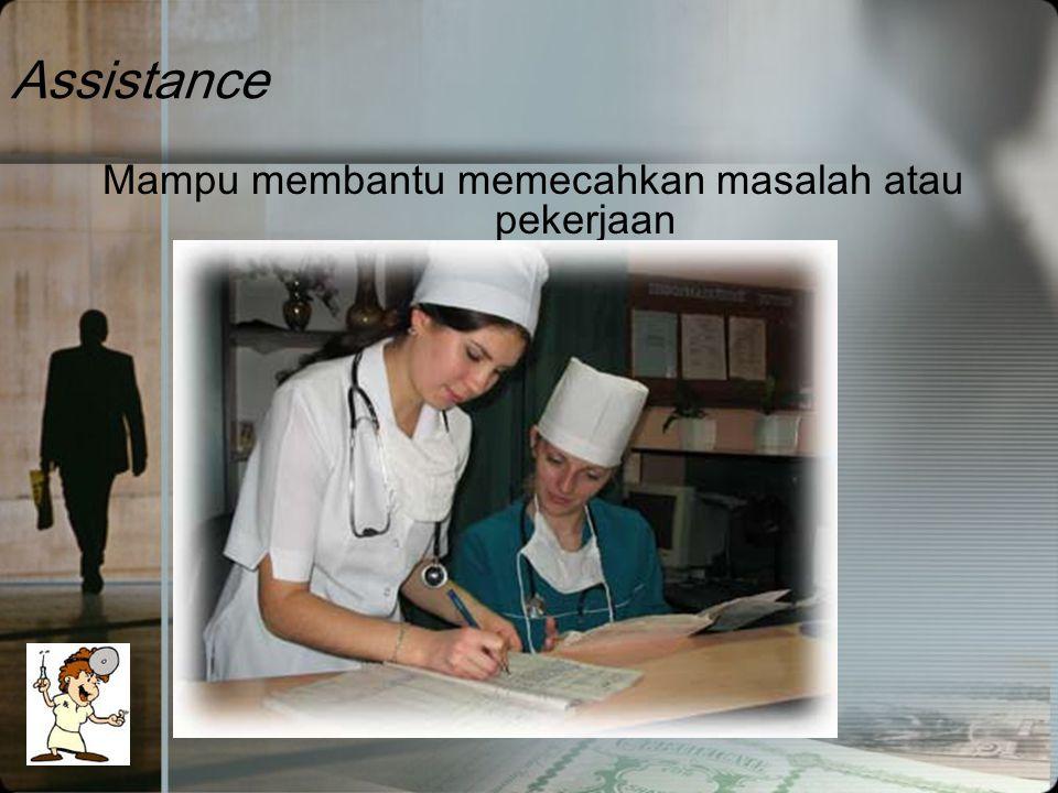 Assistance Mampu membantu memecahkan masalah atau pekerjaan