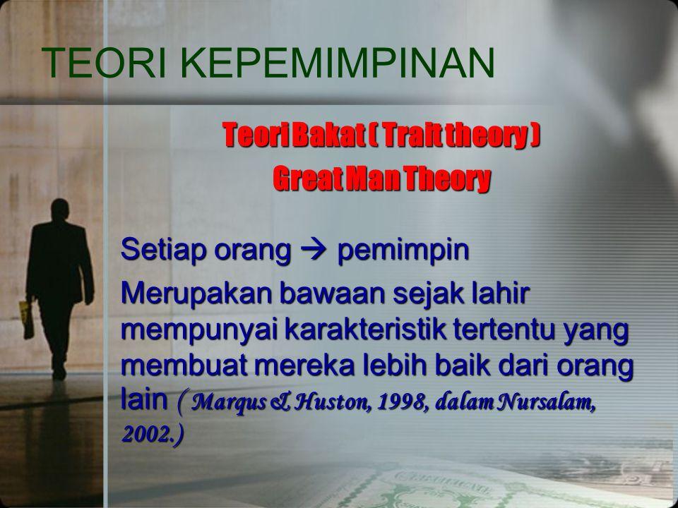 TEORI KEPEMIMPINAN Teori Bakat ( Trait theory ) Great Man Theory Setiap orang  pemimpin Merupakan bawaan sejak lahir mempunyai karakteristik tertentu
