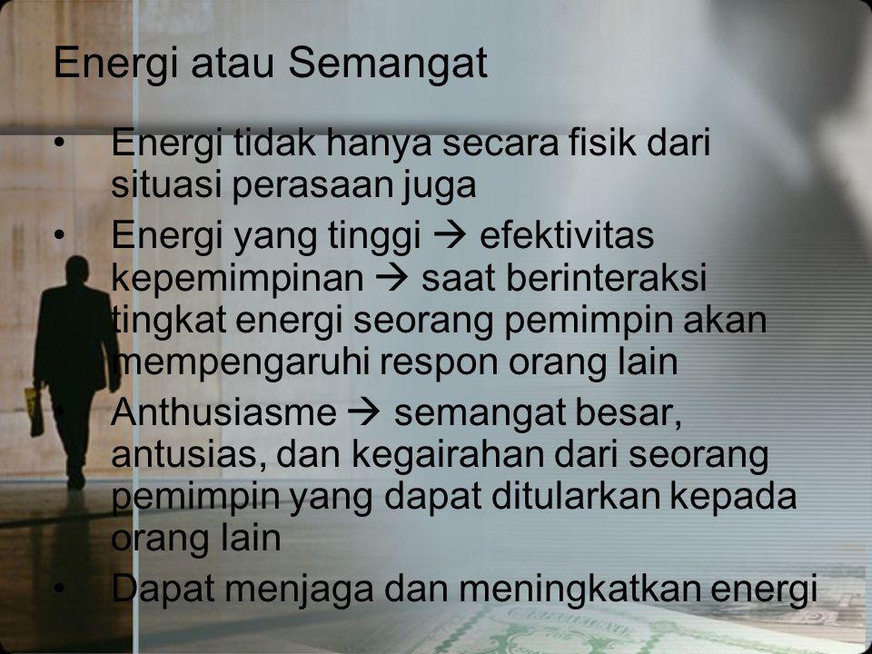 Energi atau Semangat •Energi tidak hanya secara fisik dari situasi perasaan juga •Energi yang tinggi  efektivitas kepemimpinan  saat berinteraksi ti