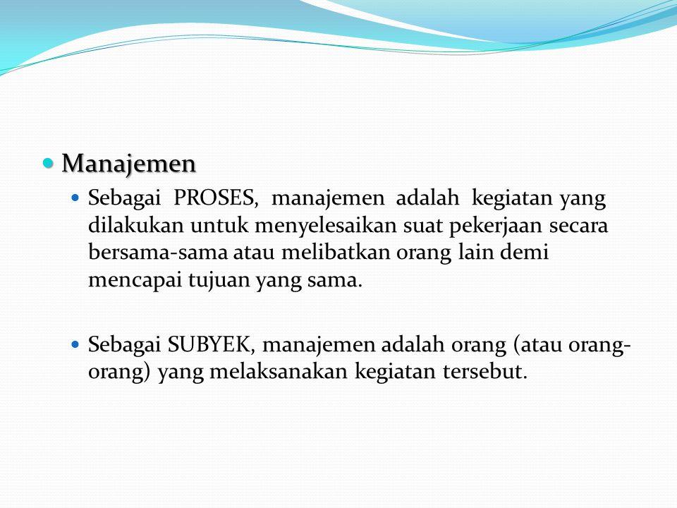  Manajemen  Sebagai PROSES, manajemen adalah kegiatan yang dilakukan untuk menyelesaikan suat pekerjaan secara bersama-sama atau melibatkan orang la