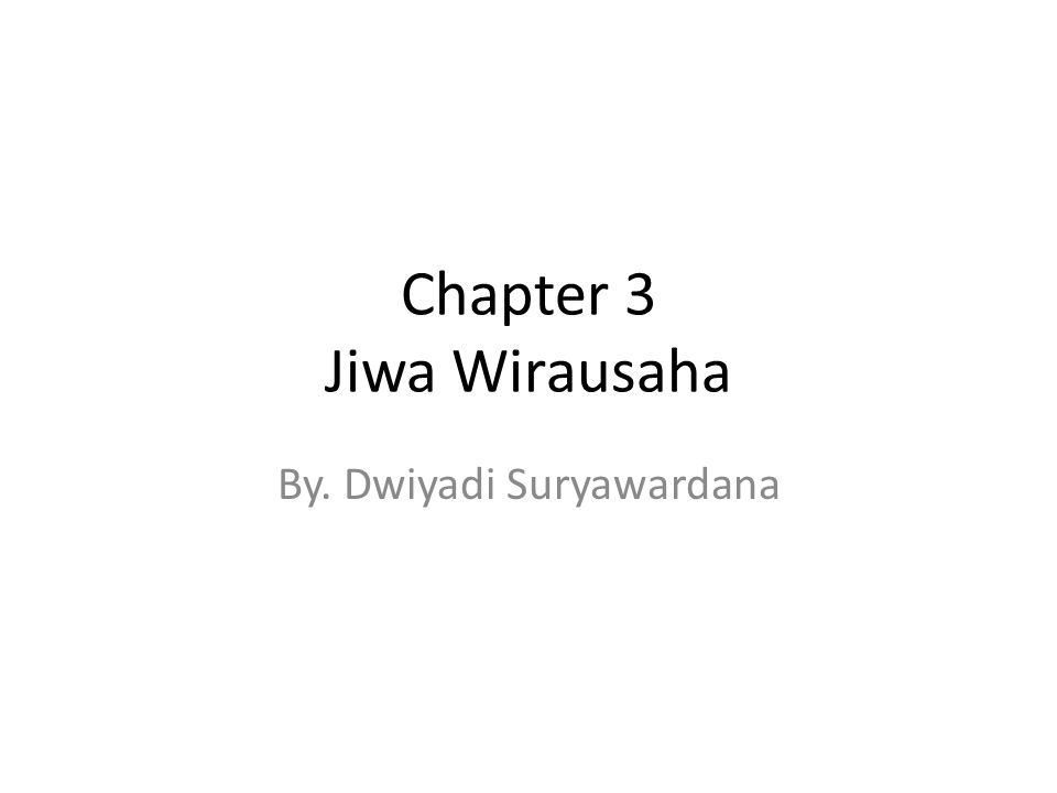 Chapter 3 Jiwa Wirausaha By. Dwiyadi Suryawardana