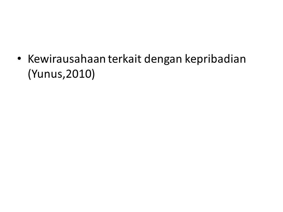 • Kewirausahaan terkait dengan kepribadian (Yunus,2010)