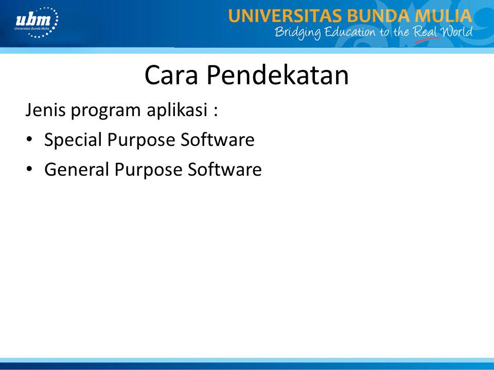 Special Purpose Software • Yaitu progam aplikasi untuk keperluan khusus dengan user yang khusu pula (special puspose software) • Kelompok user dapat dengan mudah diperkirakan, baik dari segi keahlian maupun ragam antarmuka yang akan digunakan.