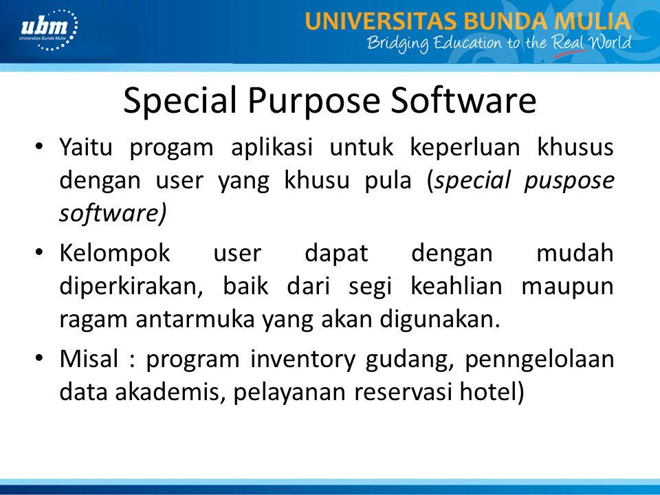 Special Purpose Software (2) • Pendekatan yang digunakan: a.User centeres design approach : perancang dan user bersama-sama membuat tampilan antarmuka b.User design approach : hanya user yang membuat tampilan anatarmuka