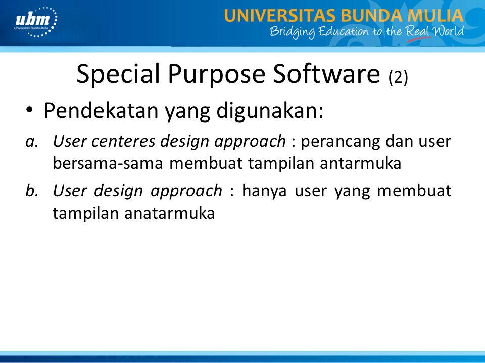 Special Purpose Software (2) • Pendekatan yang digunakan: a.User centeres design approach : perancang dan user bersama-sama membuat tampilan antarmuka