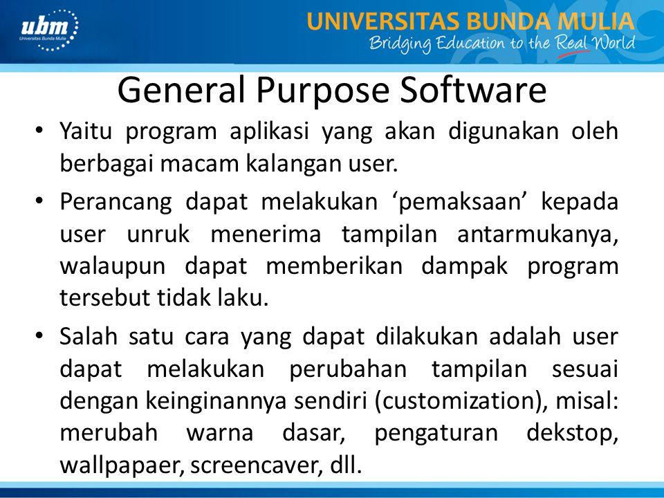 General Purpose Software • Yaitu program aplikasi yang akan digunakan oleh berbagai macam kalangan user. • Perancang dapat melakukan 'pemaksaan' kepad