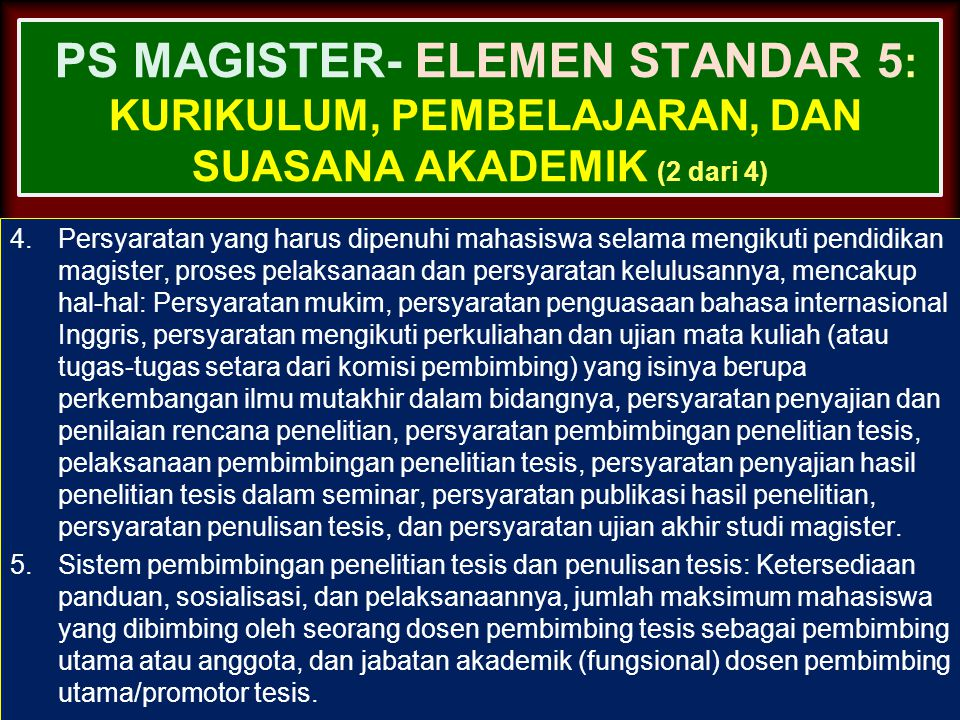 PS MAGISTER- ELEMEN STANDAR 5 : KURIKULUM, PEMBELAJARAN, DAN SUASANA AKADEMIK (1 dari 4) 1.Kompetensi lulusan dalam kurikulum: kejelasan perumusan kom