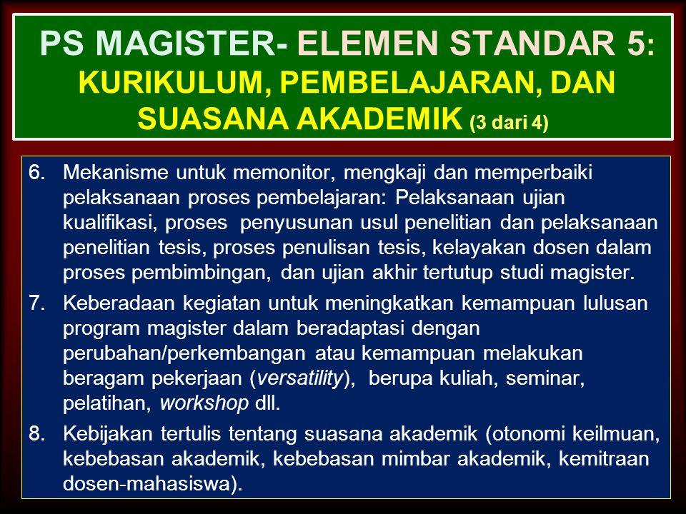 30-Jun-14 PS MAGISTER- ELEMEN STANDAR 5 : KURIKULUM, PEMBELAJARAN, DAN SUASANA AKADEMIK (2 dari 4) 4.Persyaratan yang harus dipenuhi mahasiswa selama
