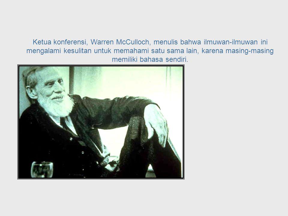 Macy Foundation Meetings 1946 - 1953 Dari tahun 1946 sampai 1953, konferensi banyak digelar untuk mendiskusikan ide- ide tentang umpan balik dan lingkaran sebab akibat dalam sistem yang dapat mengatur diri sendiri.