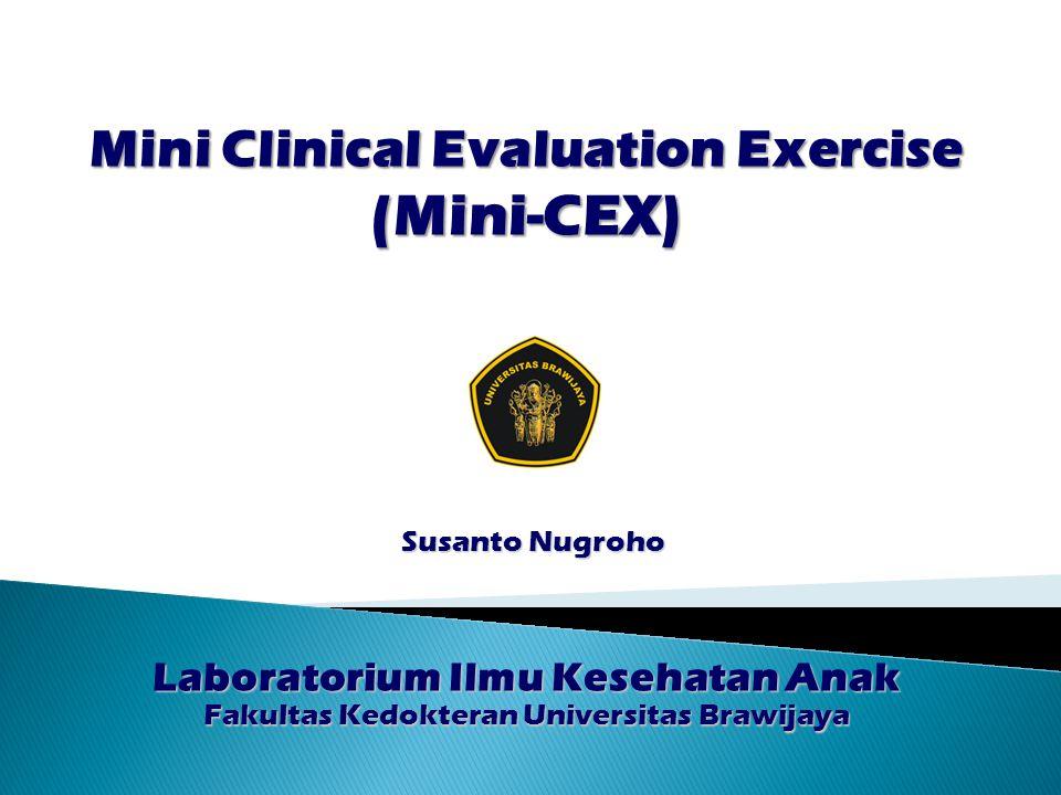 Laboratorium Ilmu Kesehatan Anak Fakultas Kedokteran Universitas Brawijaya Mini Clinical Evaluation Exercise (Mini-CEX) Susanto Nugroho