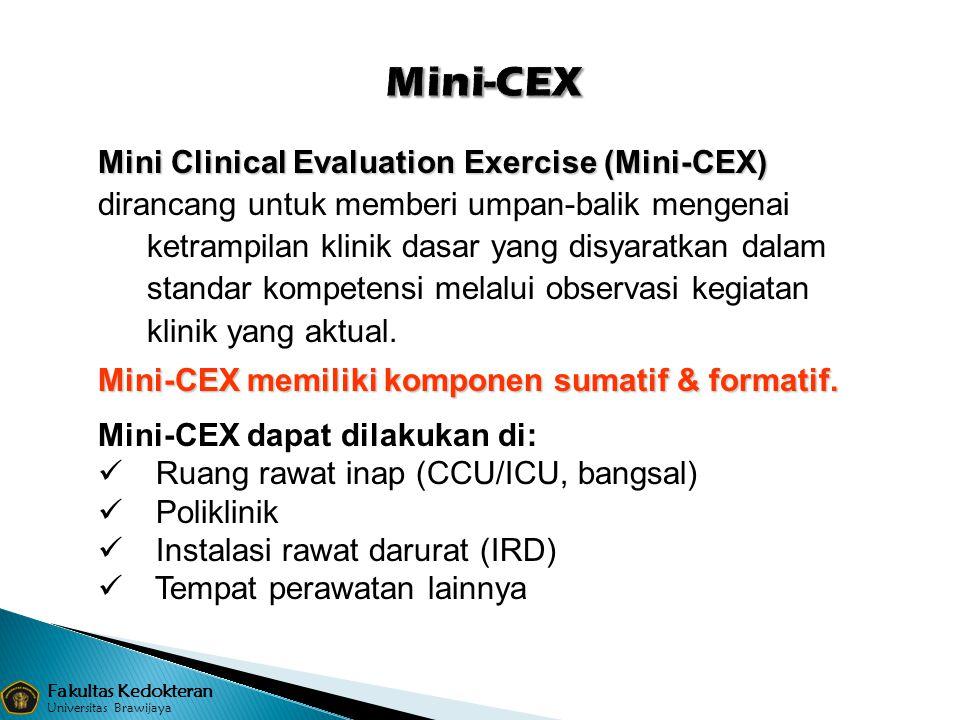 Mini Clinical Evaluation Exercise (Mini-CEX) dirancang untuk memberi umpan-balik mengenai ketrampilan klinik dasar yang disyaratkan dalam standar komp