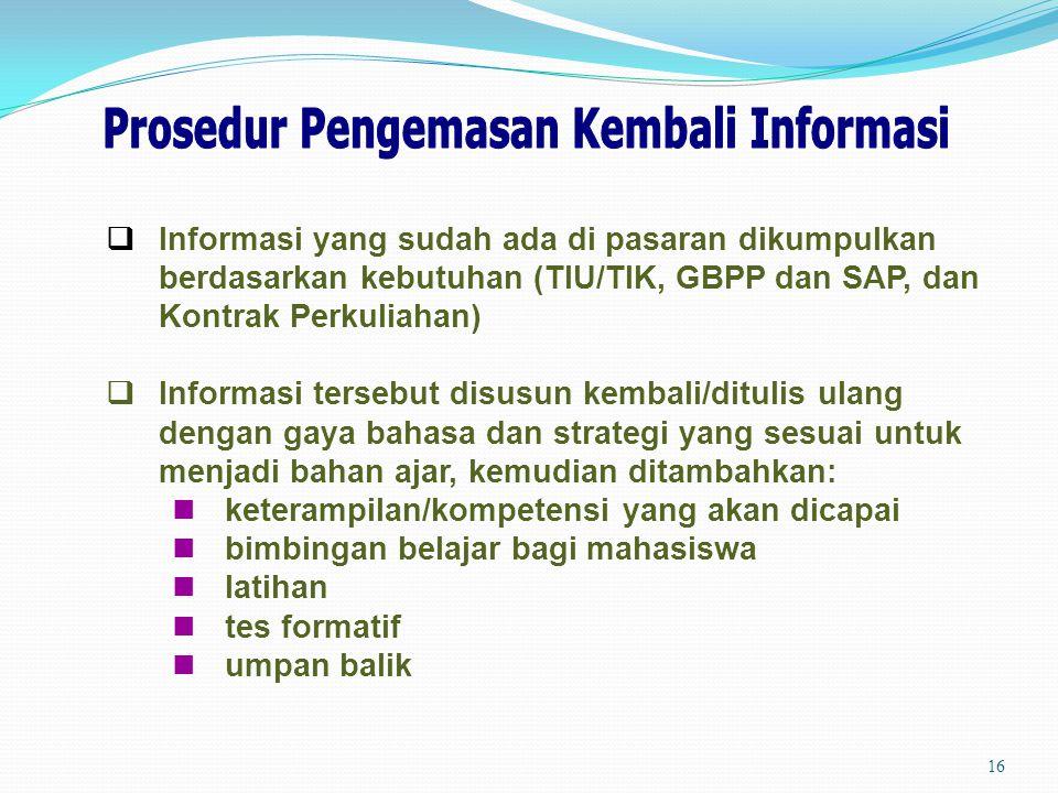 16  Informasi yang sudah ada di pasaran dikumpulkan berdasarkan kebutuhan (TIU/TIK, GBPP dan SAP, dan Kontrak Perkuliahan)  Informasi tersebut disus