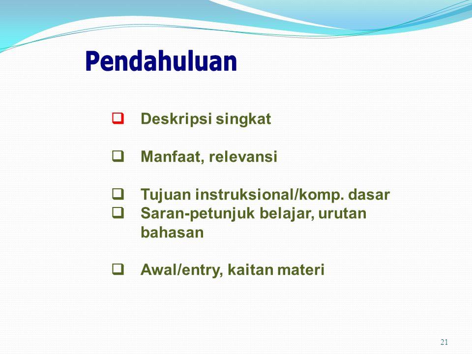21  Deskripsi singkat  Manfaat, relevansi  Tujuan instruksional/komp. dasar  Saran-petunjuk belajar, urutan bahasan  Awal/entry, kaitan materi