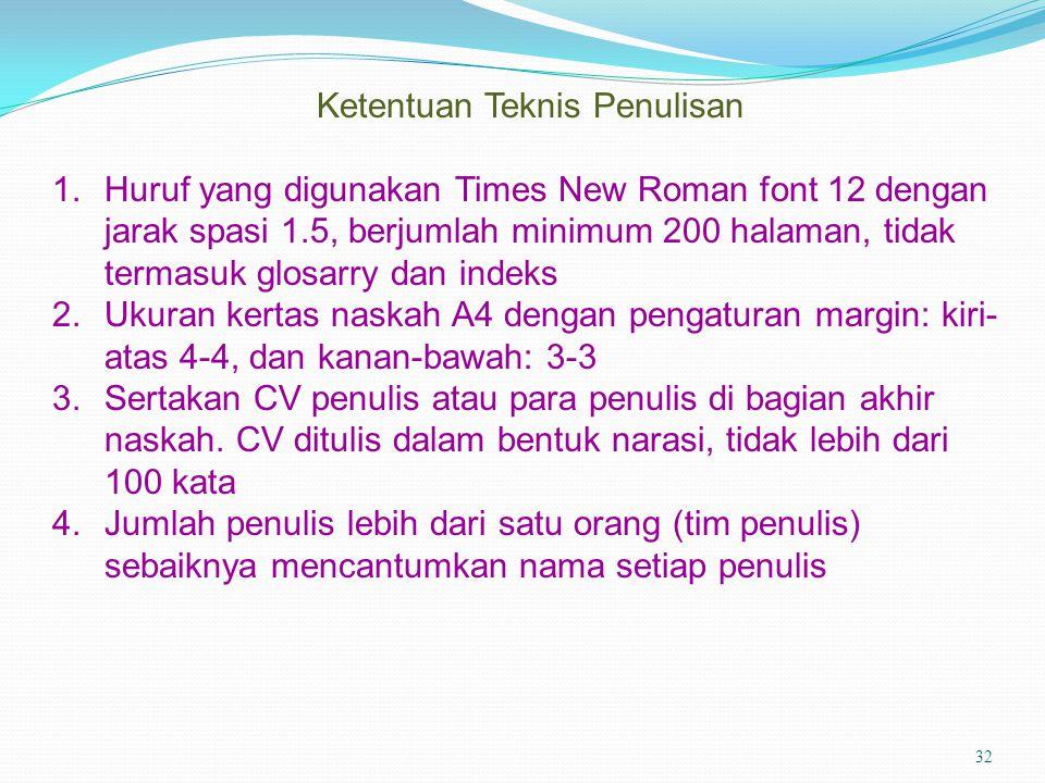 32 Ketentuan Teknis Penulisan 1.Huruf yang digunakan Times New Roman font 12 dengan jarak spasi 1.5, berjumlah minimum 200 halaman, tidak termasuk glo
