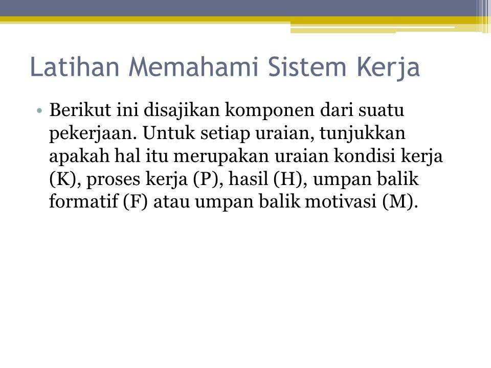 Latihan Memahami Sistem Kerja •Berikut ini disajikan komponen dari suatu pekerjaan. Untuk setiap uraian, tunjukkan apakah hal itu merupakan uraian kon