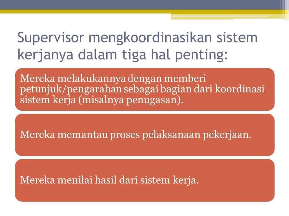 Supervisor mengkoordinasikan sistem kerjanya dalam tiga hal penting: Mereka melakukannya dengan memberi petunjuk/pengarahan sebagai bagian dari koordinasi sistem kerja (misalnya penugasan).