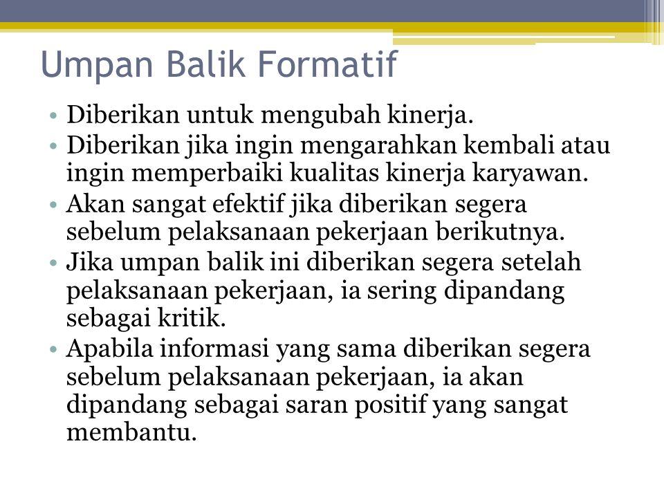 Umpan Balik Formatif •Diberikan untuk mengubah kinerja.