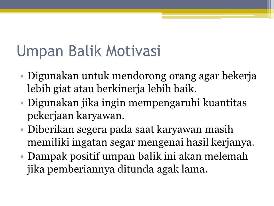Umpan Balik Motivasi •Digunakan untuk mendorong orang agar bekerja lebih giat atau berkinerja lebih baik. •Digunakan jika ingin mempengaruhi kuantitas