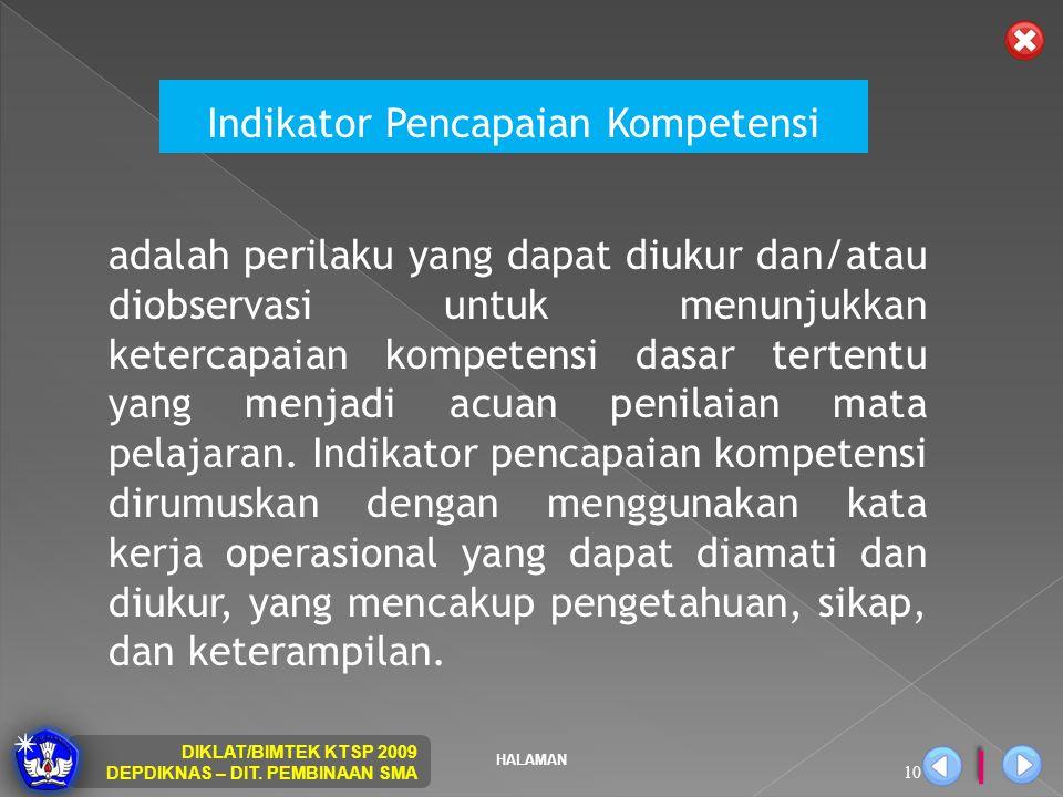 HALAMAN DIKLAT/BIMTEK KTSP 2009 DEPDIKNAS – DIT. PEMBINAAN SMA 10 Indikator Pencapaian Kompetensi adalah perilaku yang dapat diukur dan/atau diobserva