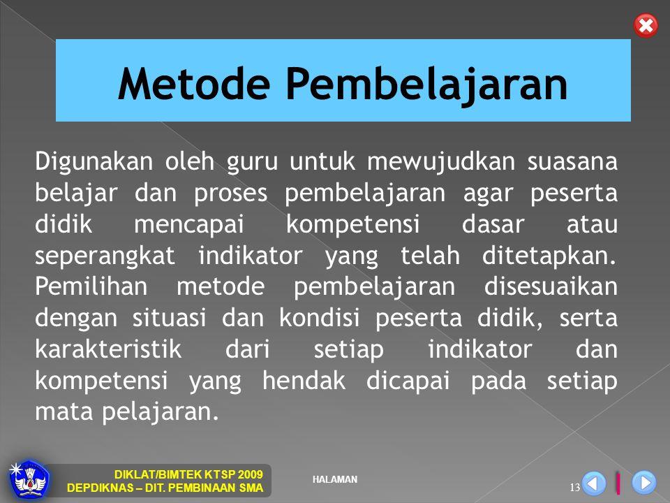HALAMAN DIKLAT/BIMTEK KTSP 2009 DEPDIKNAS – DIT. PEMBINAAN SMA 13 Metode Pembelajaran Digunakan oleh guru untuk mewujudkan suasana belajar dan proses