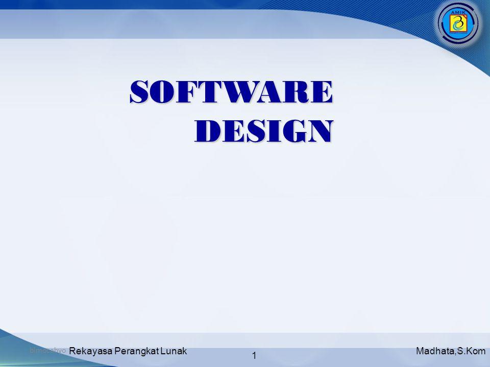 Madhata,S.KomRekayasa Perangkat Lunak 1 bimocahyo1 SOFTWARE DESIGN
