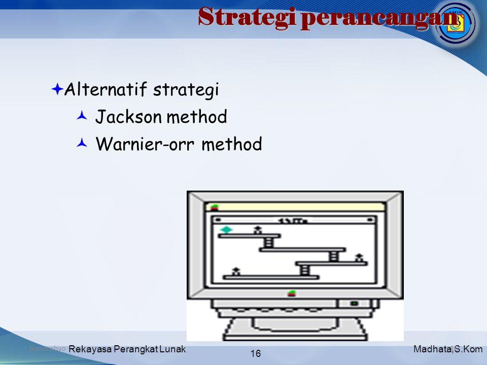 Madhata,S.KomRekayasa Perangkat Lunak 16 bimocahyo16 Strategi perancangan  Alternatif strategi  Jackson method  Warnier-orr method