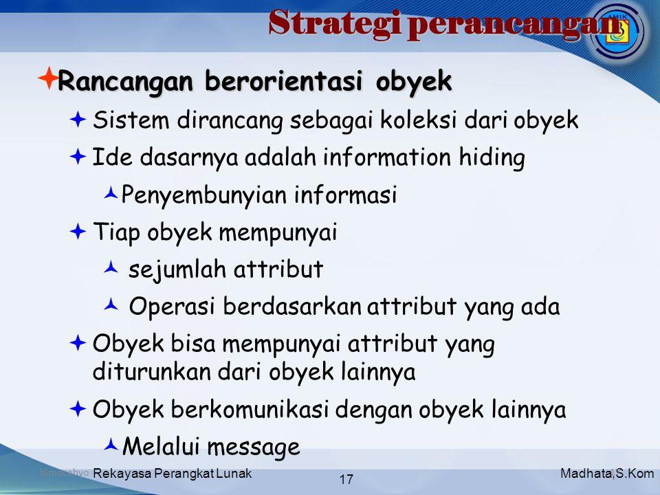 Madhata,S.KomRekayasa Perangkat Lunak 17 bimocahyo17 Strategi perancangan Rancangan berorientasi obyek  Rancangan berorientasi obyek  Sistem diranca