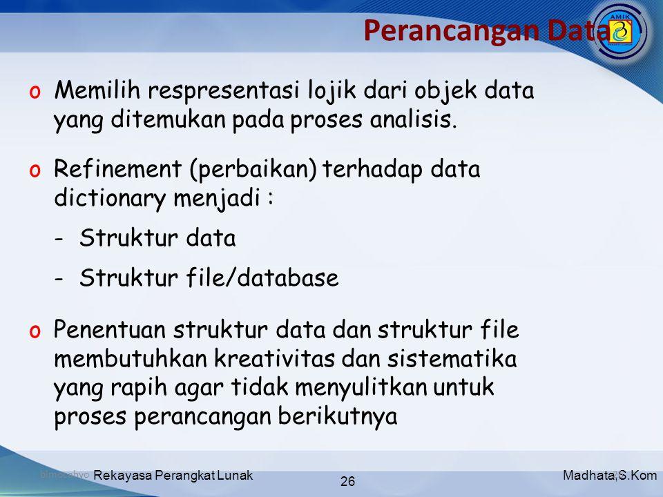 Madhata,S.KomRekayasa Perangkat Lunak 26 bimocahyo26 Perancangan Data oMemilih respresentasi lojik dari objek data yang ditemukan pada proses analisis