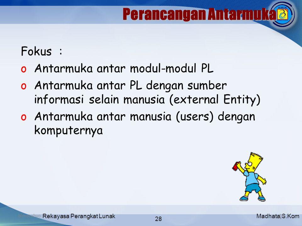 Madhata,S.KomRekayasa Perangkat Lunak 28 bimocahyo28 Fokus : oAntarmuka antar modul-modul PL oAntarmuka antar PL dengan sumber informasi selain manusi