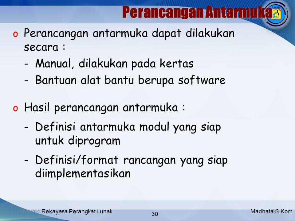 Madhata,S.KomRekayasa Perangkat Lunak 30 bimocahyo30 o Perancangan antarmuka dapat dilakukan secara : -Manual, dilakukan pada kertas -Bantuan alat ban